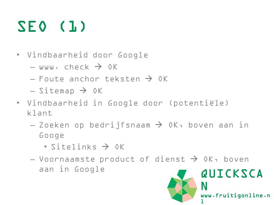 SEO (1) QUICKSCA N www.fruitigonline.n l Vindbaarheid door Google –www. check  OK –Foute anchor teksten  OK –Sitemap  OK Vindbaarheid in Google doo