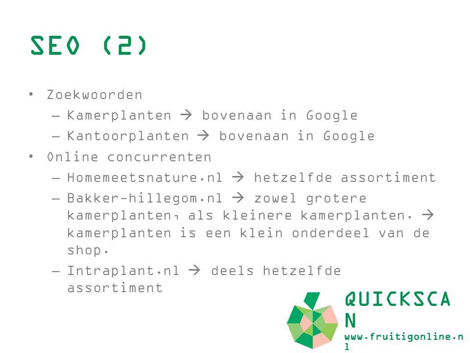 SEO (3) QUICKSCA N www.fruitigonline.n l Google afbeeldingen  OK –Eerste 12 afbeeldingen van 123kamerplanten.nl –Geen afwijkende afbeeldingen Google video's (youtube) –Geen viedeo's Google maps  OK –Juiste informatie