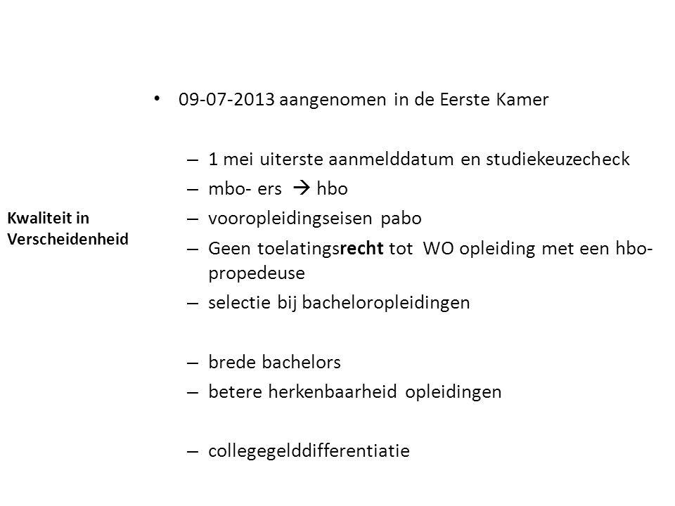 Kwaliteit in Verscheidenheid 09-07-2013 aangenomen in de Eerste Kamer – 1 mei uiterste aanmelddatum en studiekeuzecheck – mbo- ers  hbo – vooropleidi