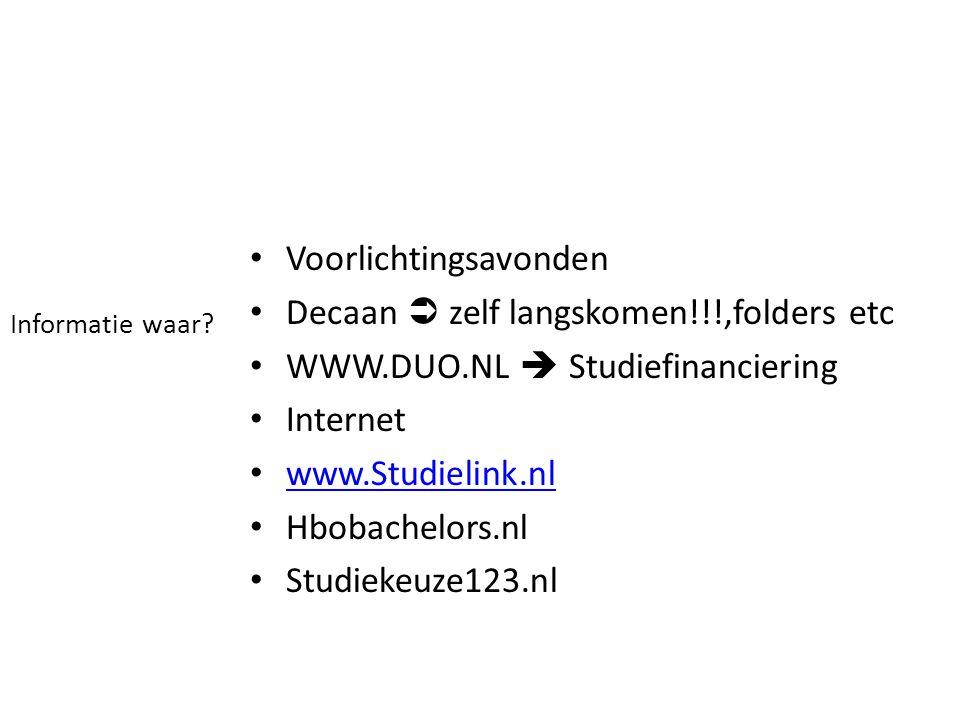 Informatie waar? Voorlichtingsavonden Decaan  zelf langskomen!!!,folders etc WWW.DUO.NL  Studiefinanciering Internet www.Studielink.nl Hbobachelors.