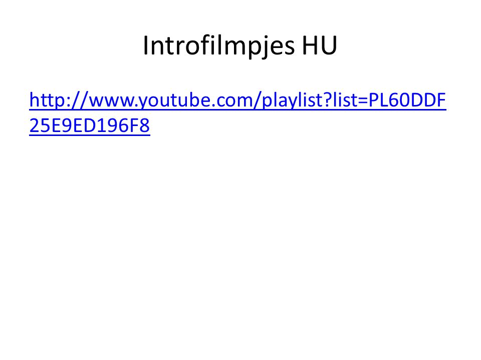 Introfilmpjes HU http://www.youtube.com/playlist?list=PL60DDF 25E9ED196F8