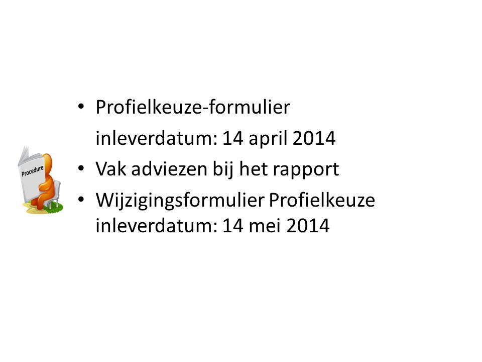 Procedure Profielkeuze-formulier inleverdatum: 14 april 2014 Vak adviezen bij het rapport Wijzigingsformulier Profielkeuze inleverdatum: 14 mei 2014