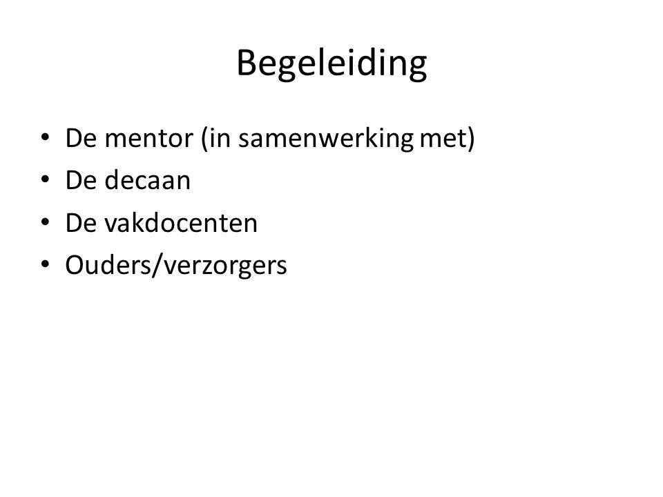 Begeleiding De mentor (in samenwerking met) De decaan De vakdocenten Ouders/verzorgers