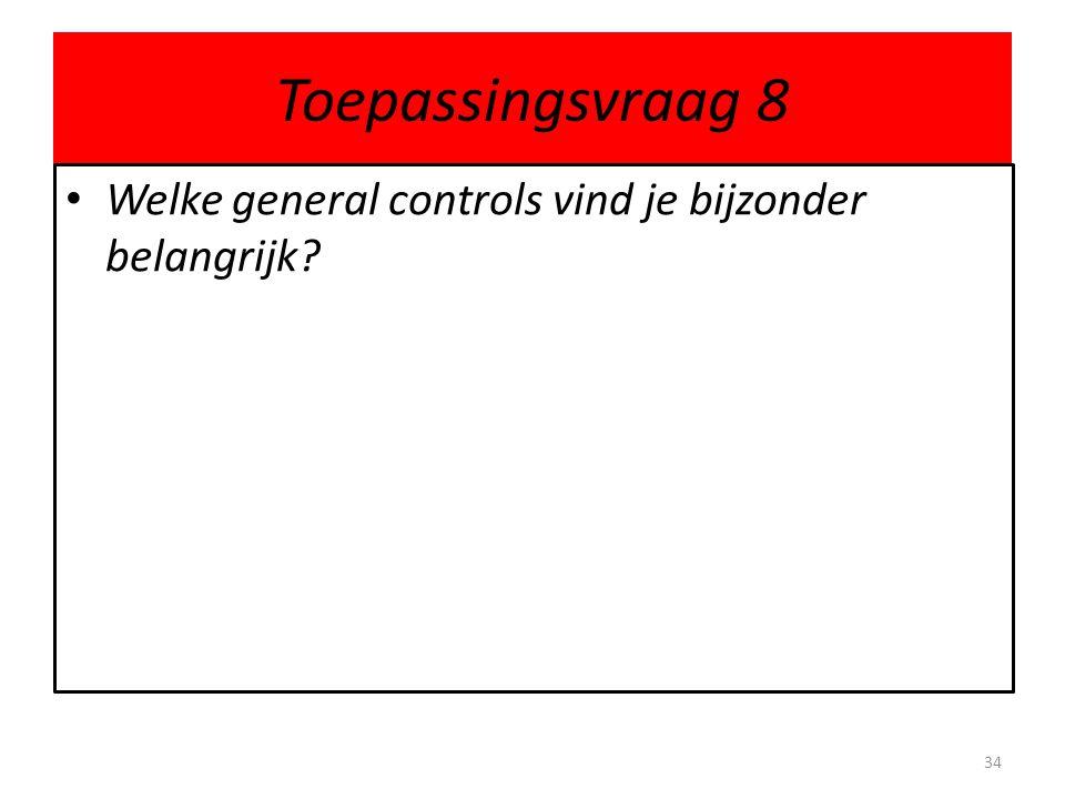 Toepassingsvraag 8 Welke general controls vind je bijzonder belangrijk? 34