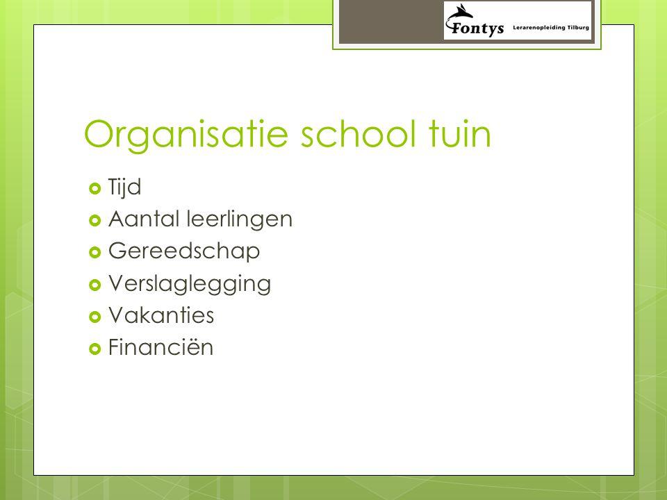 Organisatie school tuin  Tijd  Aantal leerlingen  Gereedschap  Verslaglegging  Vakanties  Financiën