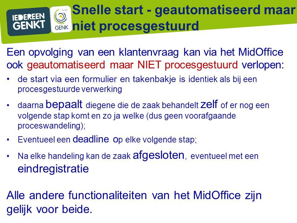 Snelle start - geautomatiseerd maar niet procesgestuurd Een opvolging van een klantenvraag kan via het MidOffice ook geautomatiseerd maar NIET procesg