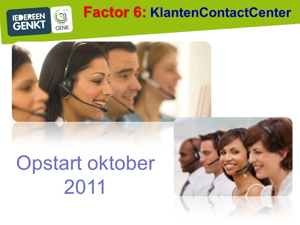 Factor 6: Factor 6: KlantenContactCenter Opstart oktober 2011