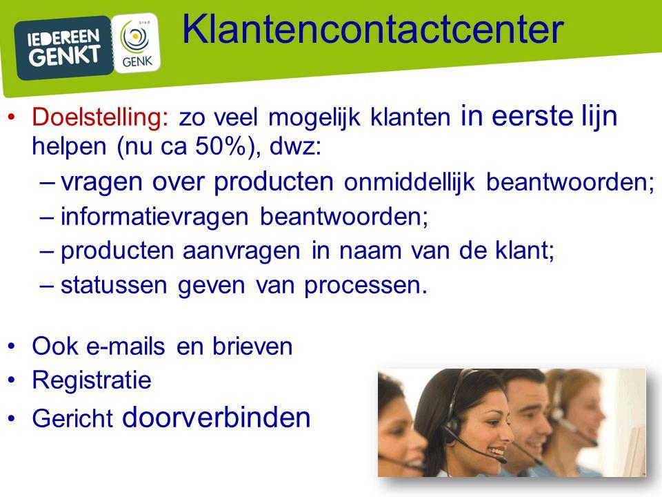 Klantencontactcenter Doelstelling: zo veel mogelijk klanten in eerste lijn helpen (nu ca 50%), dwz: –vragen over producten onmiddellijk beantwoorden;