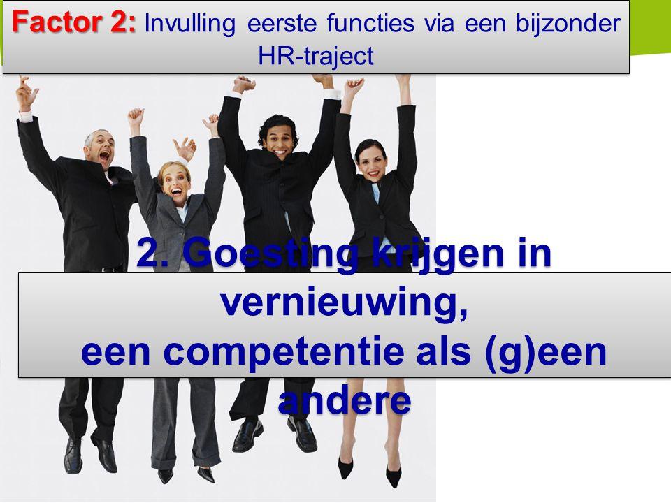 Factor 2: Factor 2: Invulling eerste functies via een bijzonder HR-traject 2. Goesting krijgen in vernieuwing, een competentie als (g)een andere