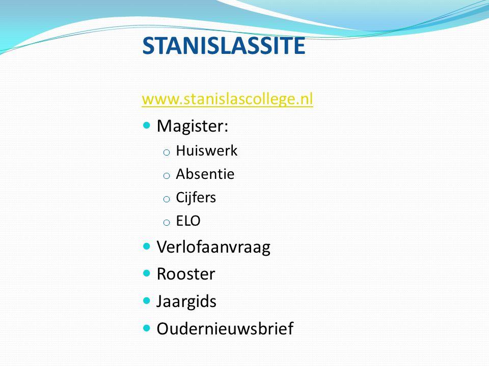STANISLASSITE www.stanislascollege.nl Magister: o Huiswerk o Absentie o Cijfers o ELO Verlofaanvraag Rooster Jaargids Oudernieuwsbrief