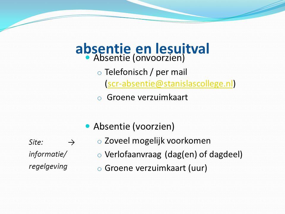absentie en lesuitval Site: → informatie/ regelgeving Absentie (onvoorzien) o Telefonisch / per mail (scr-absentie@stanislascollege.nl)scr-absentie@st