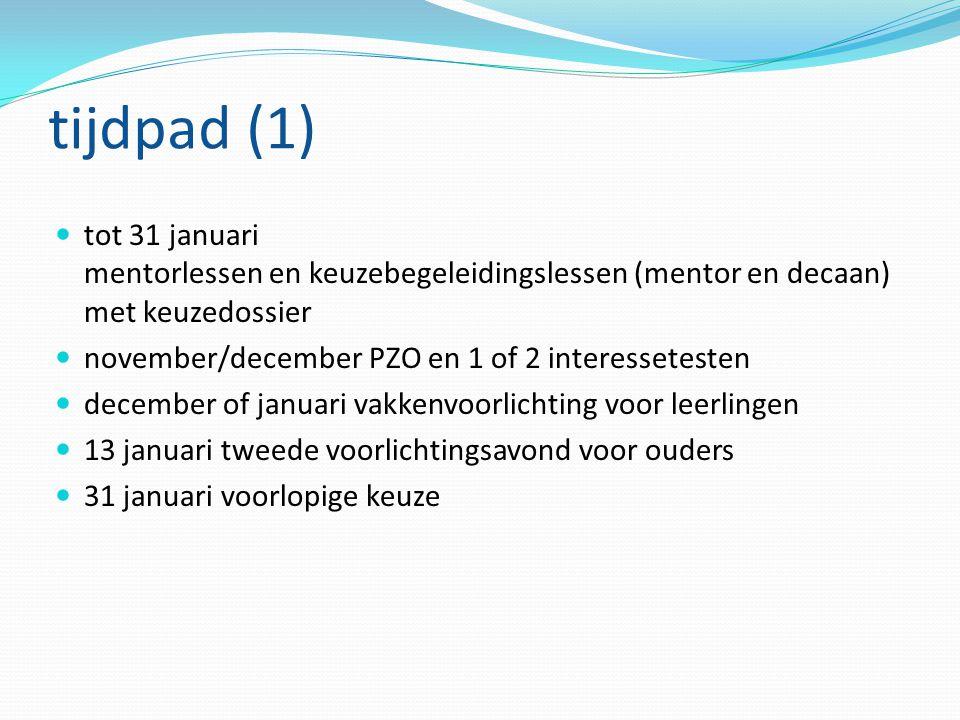 tijdpad (1) tot 31 januari mentorlessen en keuzebegeleidingslessen (mentor en decaan) met keuzedossier november/december PZO en 1 of 2 interessetesten