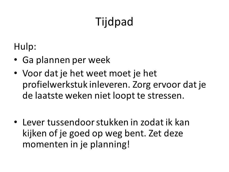 Tijdpad Hulp: Ga plannen per week Voor dat je het weet moet je het profielwerkstuk inleveren. Zorg ervoor dat je de laatste weken niet loopt te stress