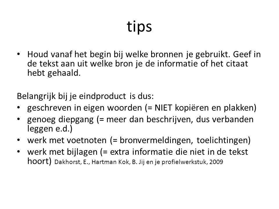 tips Houd vanaf het begin bij welke bronnen je gebruikt. Geef in de tekst aan uit welke bron je de informatie of het citaat hebt gehaald. Belangrijk b