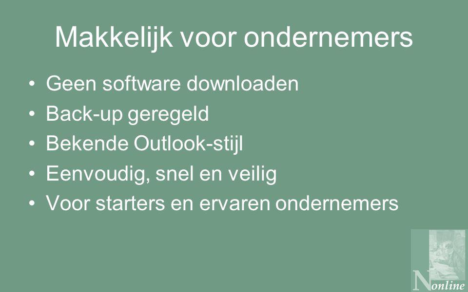 Makkelijk voor ondernemers Geen software downloaden Back-up geregeld Bekende Outlook-stijl Eenvoudig, snel en veilig Voor starters en ervaren ondernemers