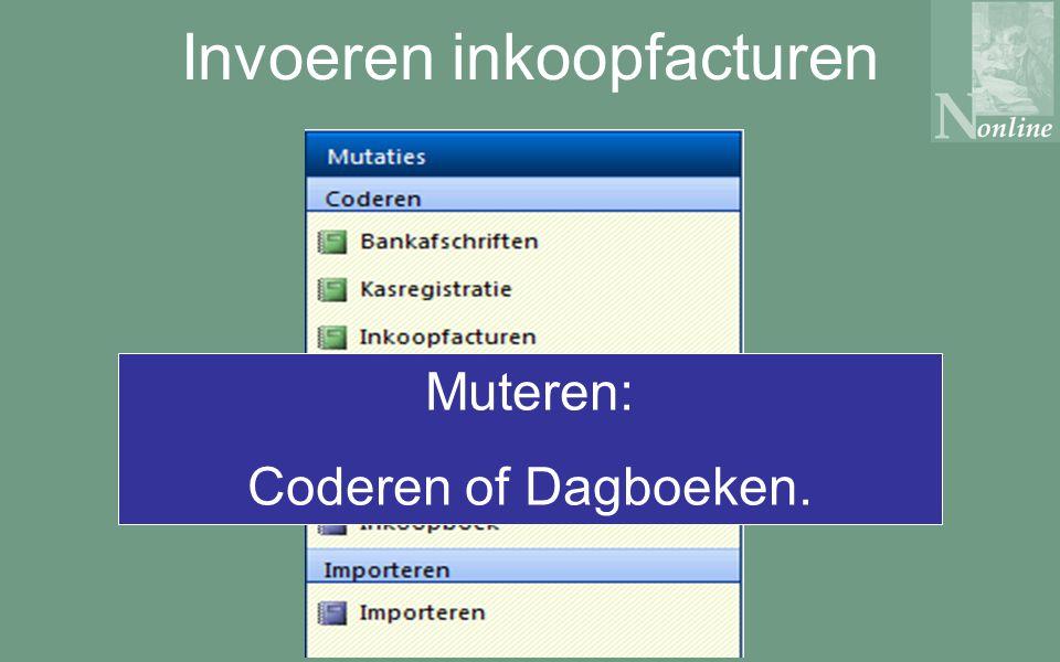 Invoeren inkoopfacturen Muteren: Coderen of Dagboeken.