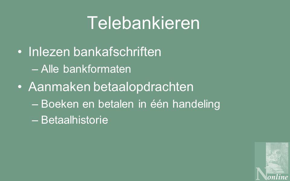 Telebankieren Inlezen bankafschriften –Alle bankformaten Aanmaken betaalopdrachten –Boeken en betalen in één handeling –Betaalhistorie