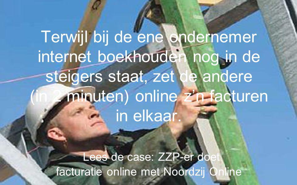 Eerste pagina Noordzij Online Dashboard –Liquiditeit –Solvabiliteit –Diverse ratio's –Bruto marge Taken, afspraken en berichten Nieuws van uw kantoor