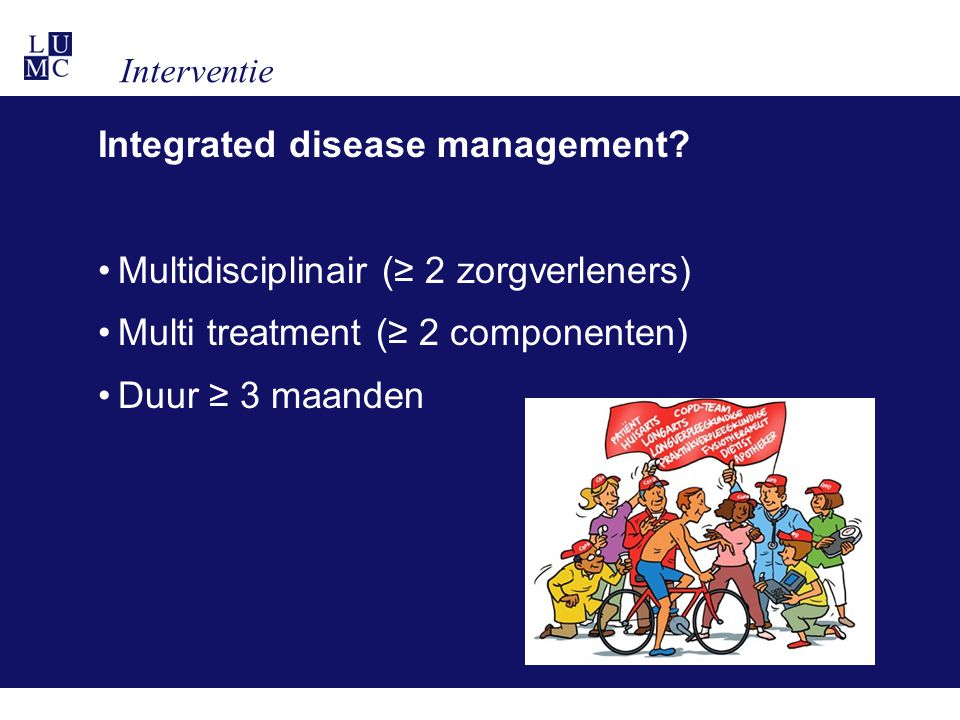 Interventie Integrated disease management? Multidisciplinair (≥ 2 zorgverleners) Multi treatment (≥ 2 componenten) Duur ≥ 3 maanden