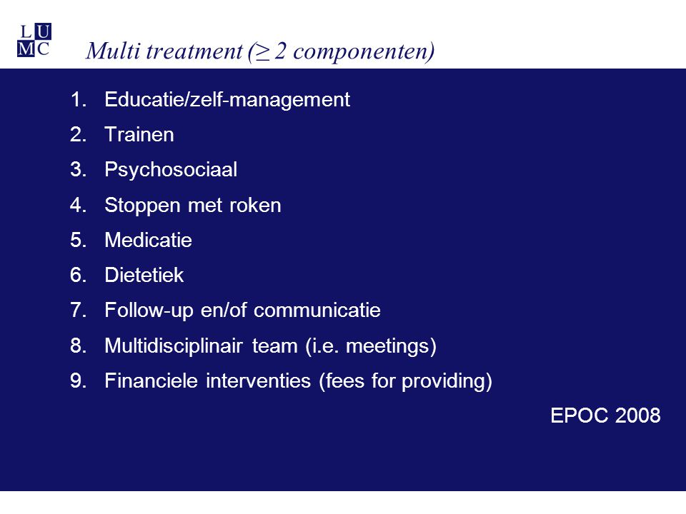Multi treatment (≥ 2 componenten) 1.Educatie/zelf-management 2.Trainen 3.Psychosociaal 4.Stoppen met roken 5.Medicatie 6.Dietetiek 7.Follow-up en/of c
