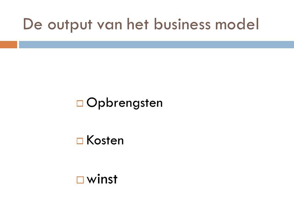 De output van het business model  Opbrengsten  Kosten  winst