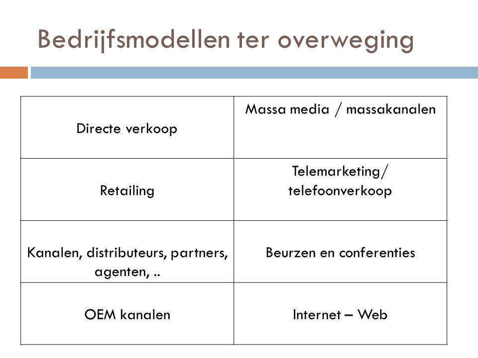 Bedrijfsmodellen ter overweging Directe verkoop Massa media / massakanalen Retailing Telemarketing/ telefoonverkoop Kanalen, distributeurs, partners,