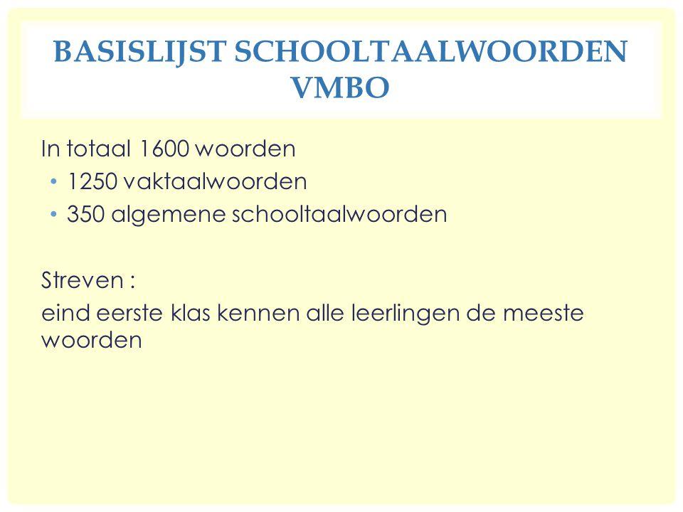 BASISLIJST SCHOOLTAALWOORDEN VMBO In totaal 1600 woorden 1250 vaktaalwoorden 350 algemene schooltaalwoorden Streven : eind eerste klas kennen alle leerlingen de meeste woorden