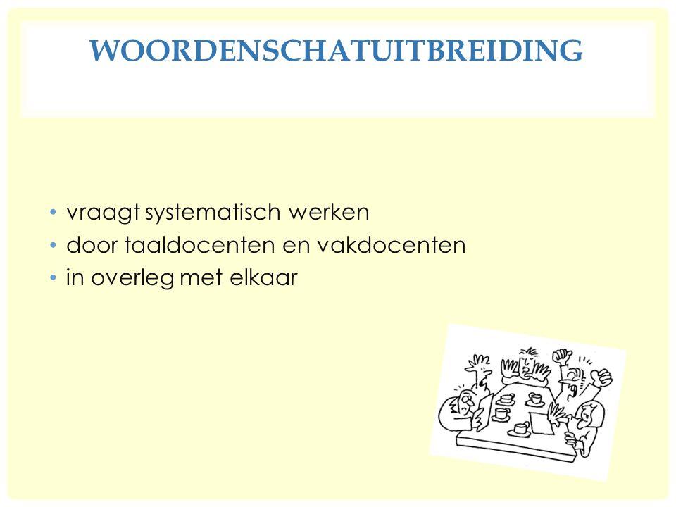 WOORDENSCHATUITBREIDING vraagt systematisch werken door taaldocenten en vakdocenten in overleg met elkaar