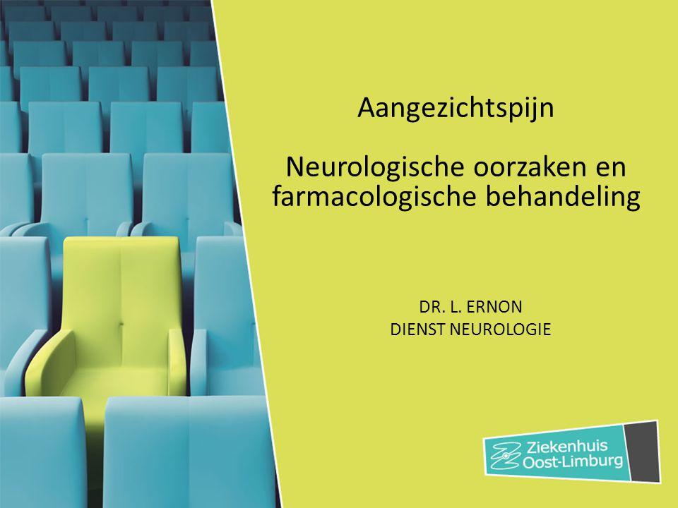Aangezichtspijn Neurologische oorzaken en farmacologische behandeling DR. L. ERNON DIENST NEUROLOGIE