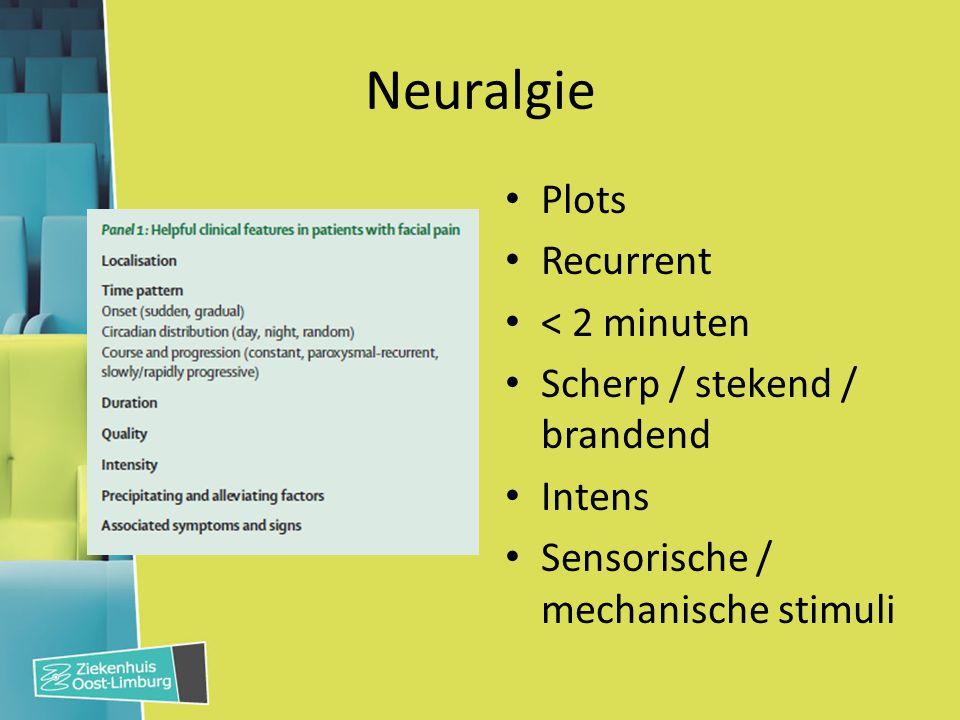 Faciale pijn: 4 syndromen 1.(Trigeminus) neuralgie 2.Craniale zenuw uitval – Neuro-oftalmologische deficits II: Neuritis optica, arteritis temporalis III, IV, VI: Pijnlijke oftalmoplegie Orthosympaticus: Horner syndroom – Sensorisch deficit (V) – Facialisparese (VII) – Lagere craniale zenuwen (IX, X, XI, XII) 3.Cluster ea TAC 4.Pure faciale pijn