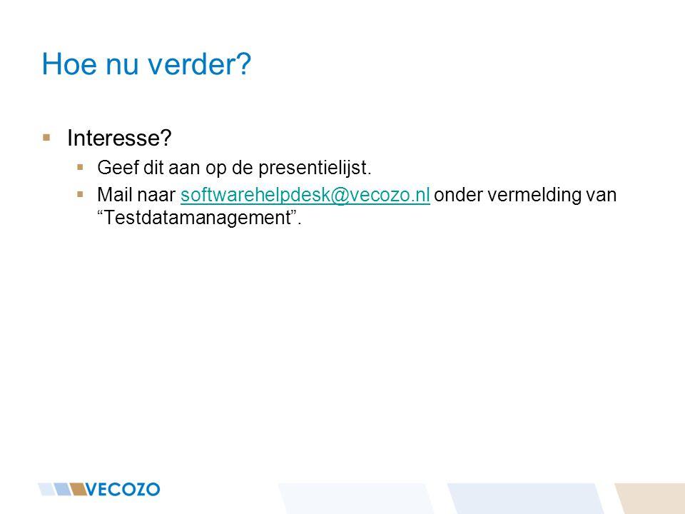 """Hoe nu verder?  Interesse?  Geef dit aan op de presentielijst.  Mail naar softwarehelpdesk@vecozo.nl onder vermelding van """"Testdatamanagement"""".soft"""