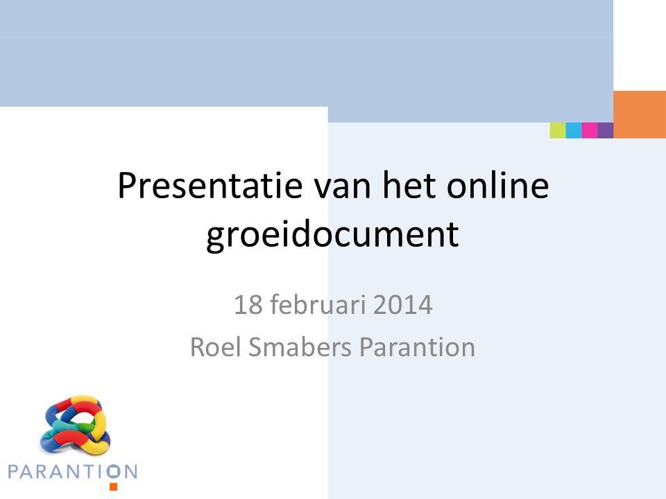 Presentatie van het online groeidocument 18 februari 2014 Roel Smabers Parantion