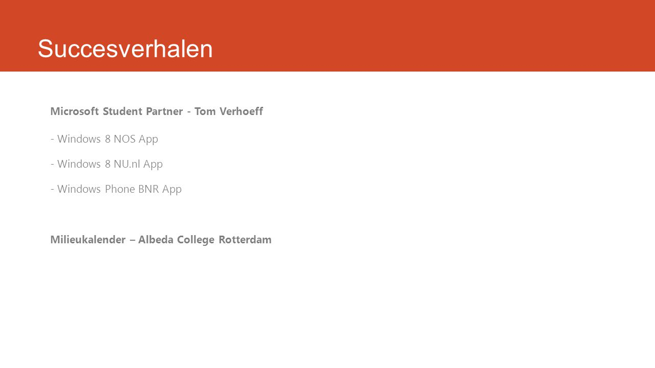 Succesverhalen Microsoft Student Partner - Tom Verhoeff - Windows 8 NOS App - Windows 8 NU.nl App - Windows Phone BNR App Milieukalender – Albeda Coll