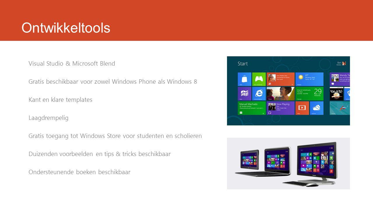 Ontwikkeltools Visual Studio & Microsoft Blend Gratis beschikbaar voor zowel Windows Phone als Windows 8 Kant en klare templates Laagdrempelig Gratis toegang tot Windows Store voor studenten en scholieren Duizenden voorbeelden en tips & tricks beschikbaar Ondersteunende boeken beschikbaar