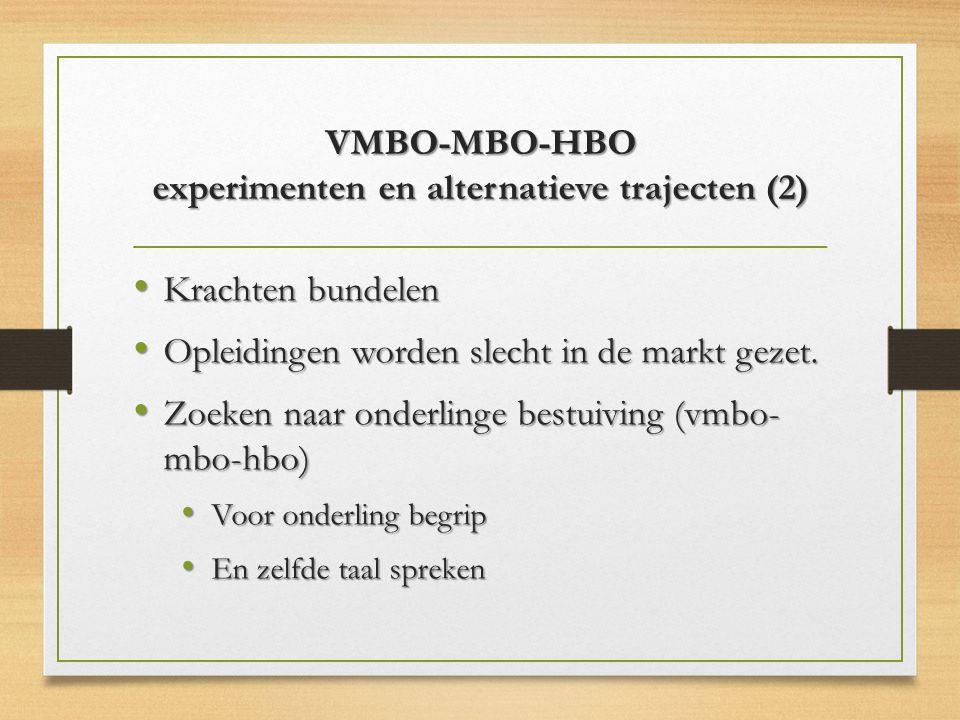 VMBO-MBO-HBO experimenten en alternatieve trajecten (2) Krachten bundelen Krachten bundelen Opleidingen worden slecht in de markt gezet. Opleidingen w