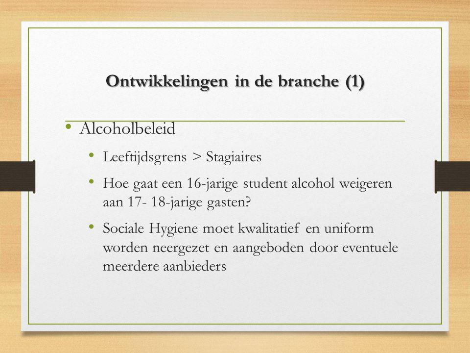 Ontwikkelingen in de branche (1) Alcoholbeleid Leeftijdsgrens > Stagiaires Hoe gaat een 16-jarige student alcohol weigeren aan 17- 18-jarige gasten.
