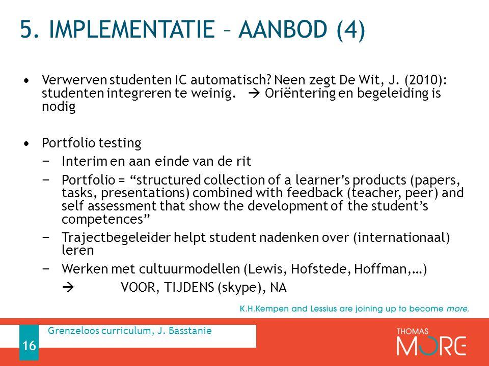 5. IMPLEMENTATIE – AANBOD (4) Verwerven studenten IC automatisch? Neen zegt De Wit, J. (2010): studenten integreren te weinig.  Oriëntering en begele