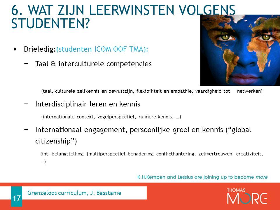 6. WAT ZIJN LEERWINSTEN VOLGENS STUDENTEN? Drieledig:(studenten ICOM OOF TMA): − Taal & interculturele competencies (taal, culturele zelfkennis en bew