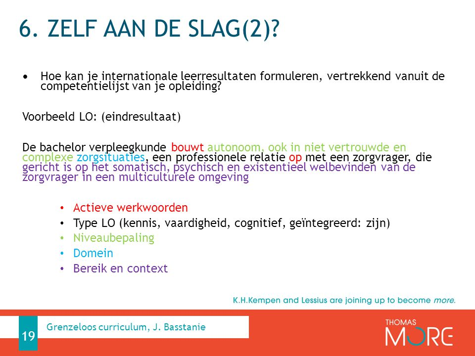 6. ZELF AAN DE SLAG(2)? Hoe kan je internationale leerresultaten formuleren, vertrekkend vanuit de competentielijst van je opleiding? Voorbeeld LO: (e
