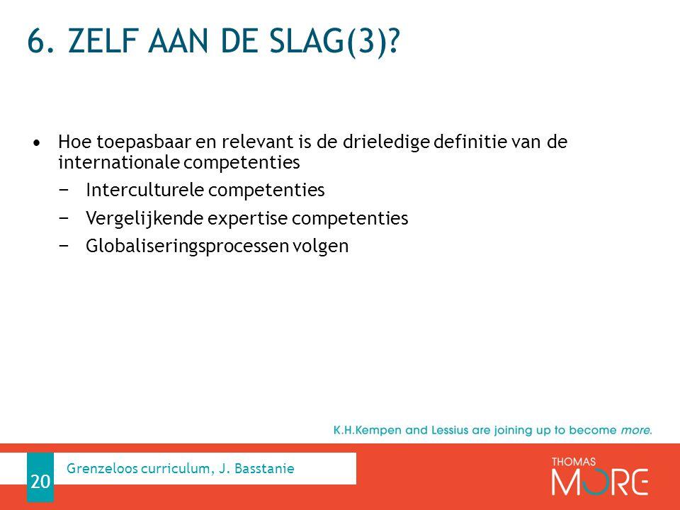 6. ZELF AAN DE SLAG(3)? Hoe toepasbaar en relevant is de drieledige definitie van de internationale competenties − Interculturele competenties − Verge