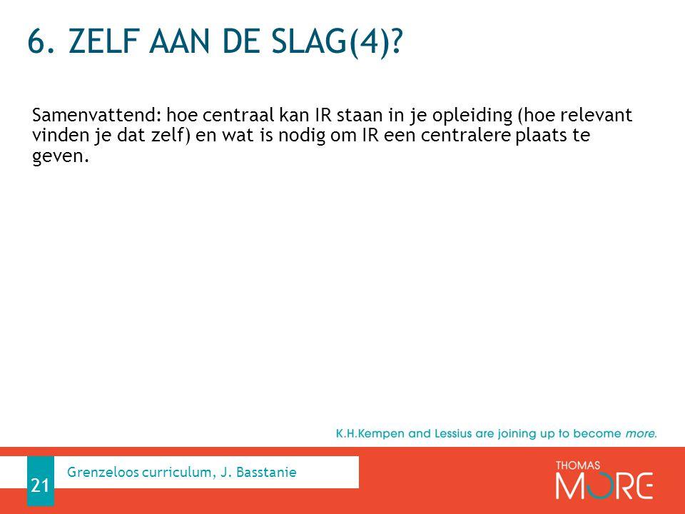 6. ZELF AAN DE SLAG(4)? Samenvattend: hoe centraal kan IR staan in je opleiding (hoe relevant vinden je dat zelf) en wat is nodig om IR een centralere