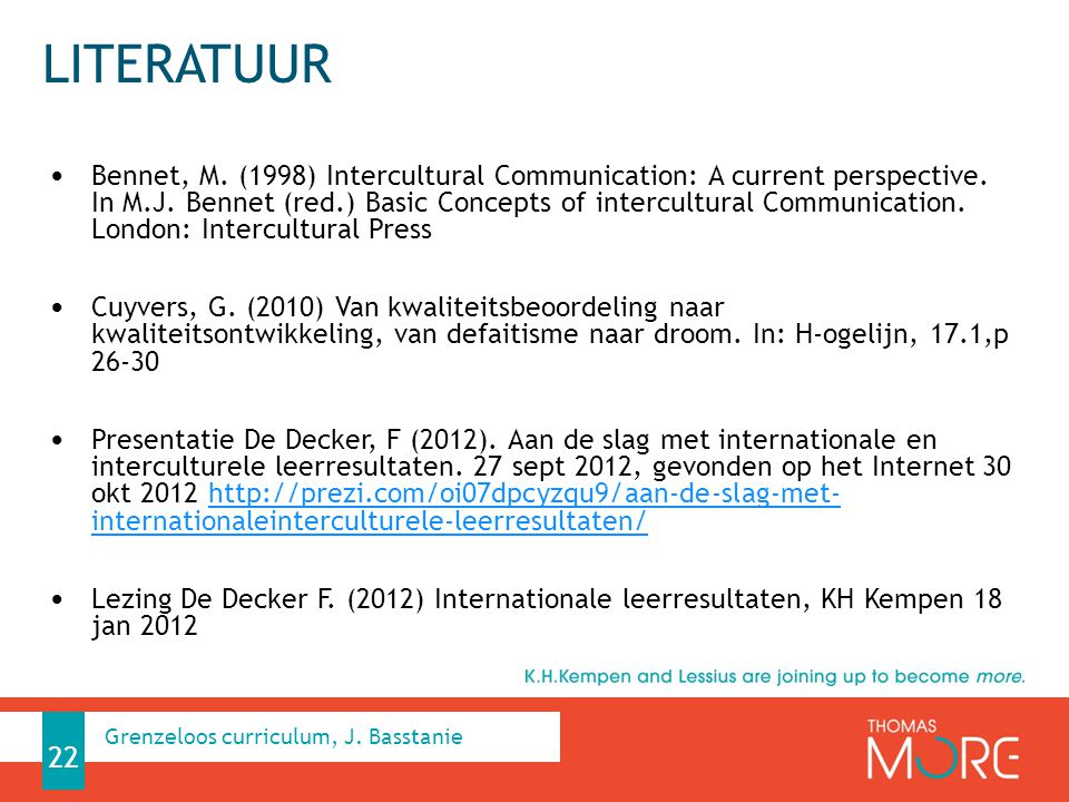 LITERATUUR Bennet, M. (1998) Intercultural Communication: A current perspective. In M.J. Bennet (red.) Basic Concepts of intercultural Communication.