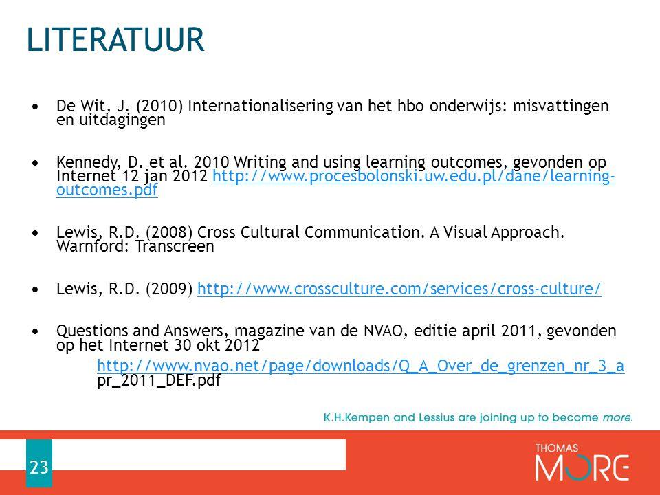LITERATUUR De Wit, J. (2010) Internationalisering van het hbo onderwijs: misvattingen en uitdagingen Kennedy, D. et al. 2010 Writing and using learnin