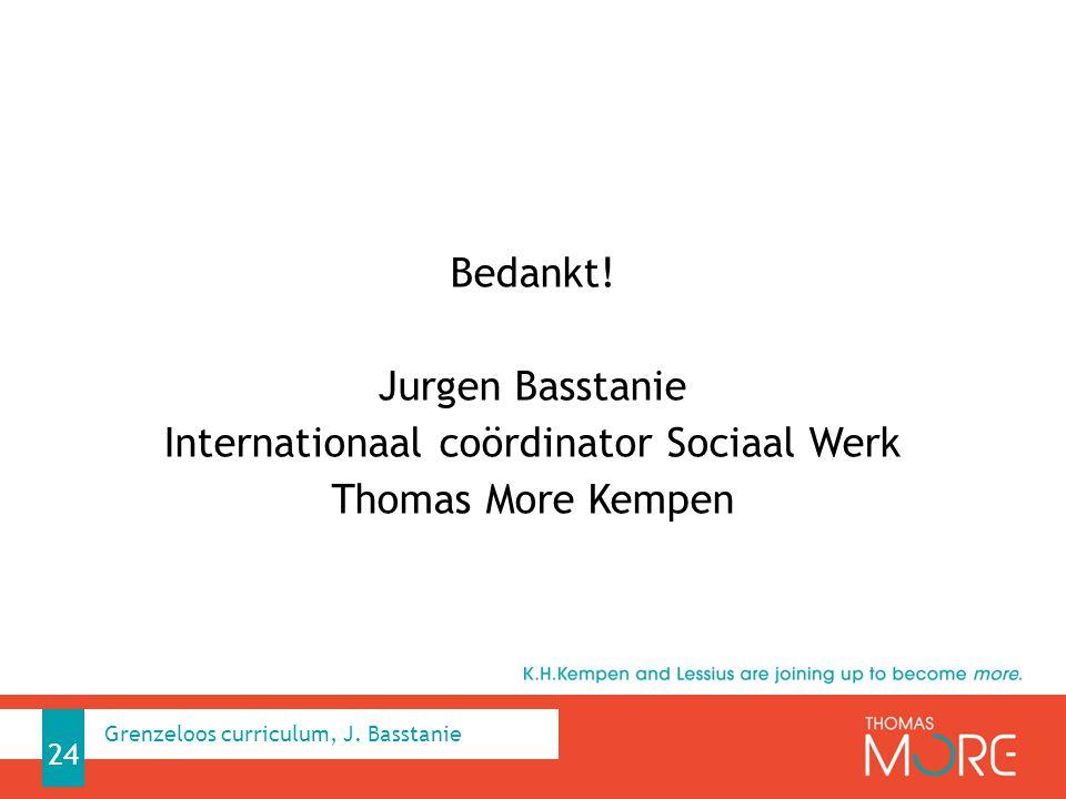 Bedankt! Jurgen Basstanie Internationaal coördinator Sociaal Werk Thomas More Kempen Grenzeloos curriculum, J. Basstanie 24