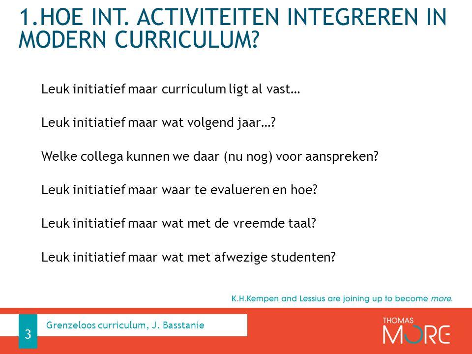 1.HOE INT. ACTIVITEITEN INTEGREREN IN MODERN CURRICULUM? Leuk initiatief maar curriculum ligt al vast… Leuk initiatief maar wat volgend jaar…? Welke c