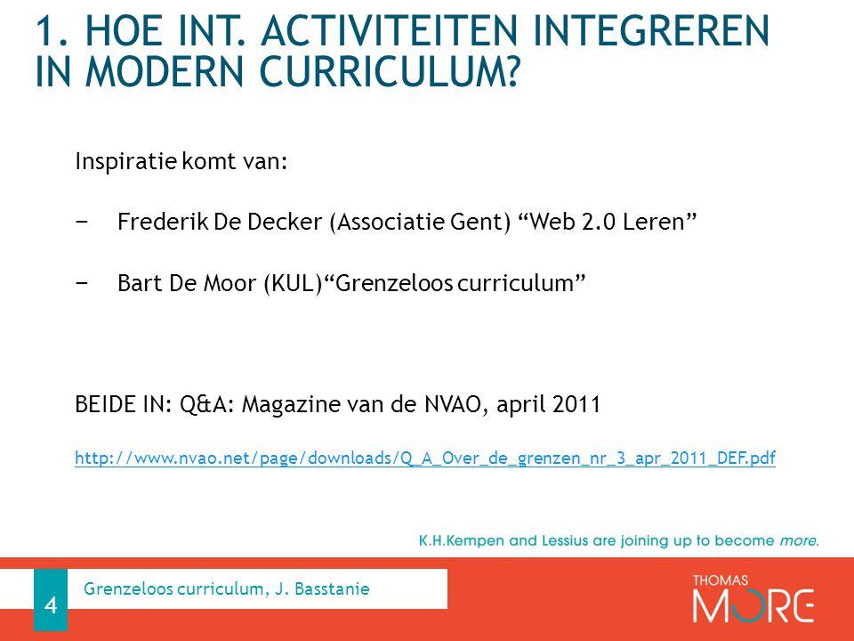 """1. HOE INT. ACTIVITEITEN INTEGREREN IN MODERN CURRICULUM? Inspiratie komt van: − Frederik De Decker (Associatie Gent) """"Web 2.0 Leren"""" − Bart De Moor ("""