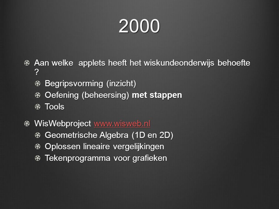 2004 Integratie van applets in de lesplanning In plaats van  erbij WELPproject (Wisweb En LessenPraktijk Schriftelijk lesmateriaal rond applets Verdere ontwikkeling applets DITwisDITwis (inhoudelijke feedback) voorbeeld voorbeeld DITwisvoorbeeld