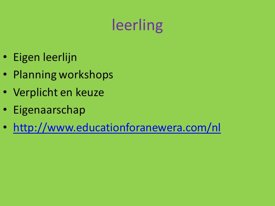 leerling Eigen leerlijn Planning workshops Verplicht en keuze Eigenaarschap http://www.educationforanewera.com/nl