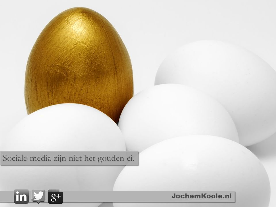 JochemKoole.nl Sociale media zijn niet het gouden ei.