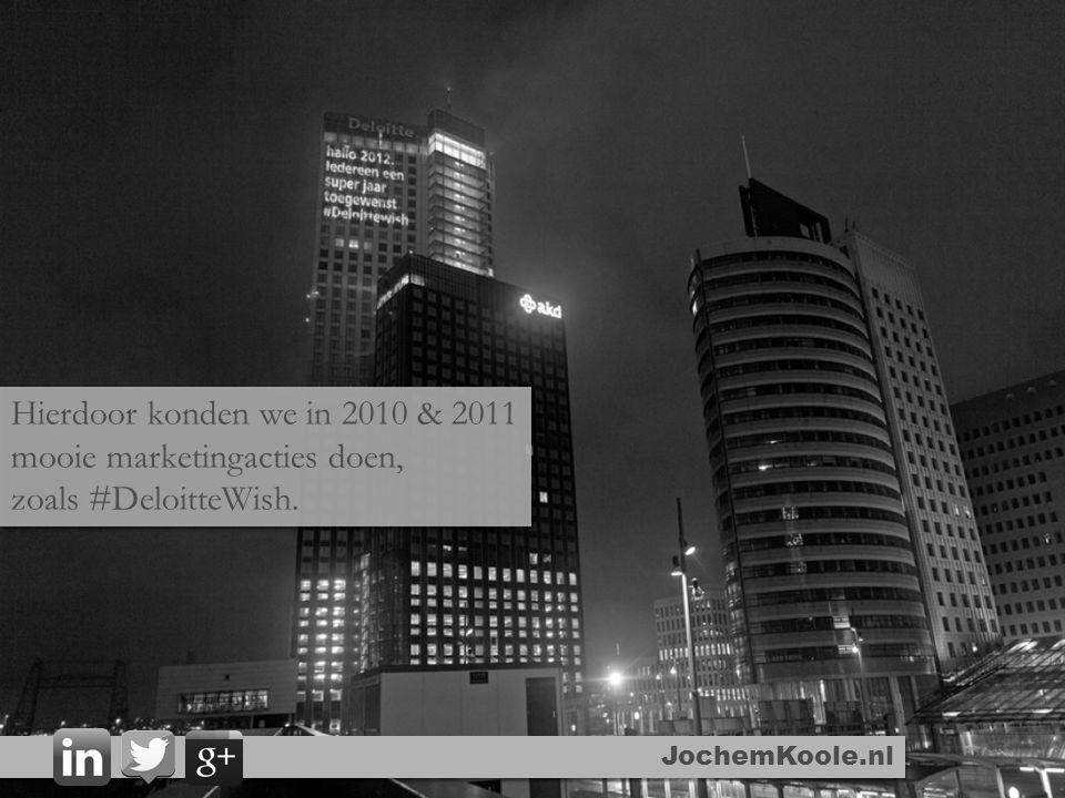 JochemKoole.nl Hierdoor konden we in 2010 & 2011 mooie marketingacties doen, zoals #DeloitteWish. Hierdoor konden we in 2010 & 2011 mooie marketingact